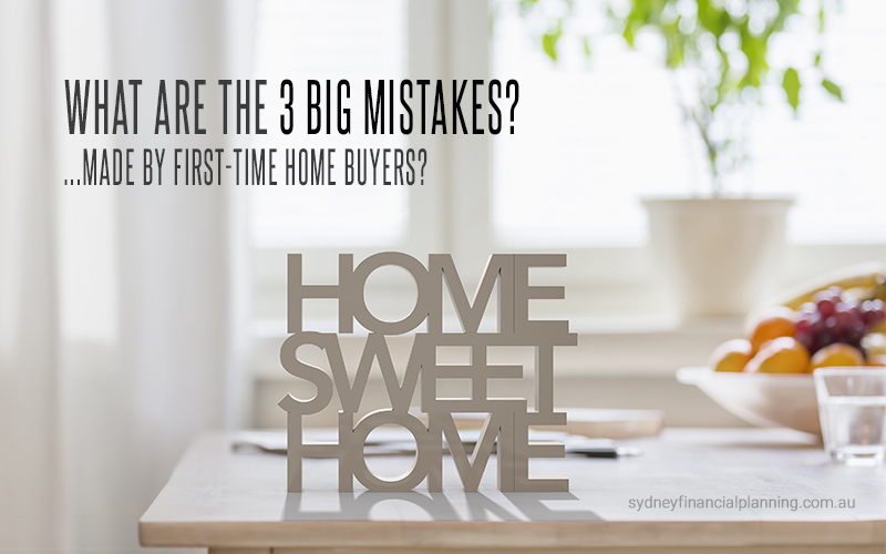 3 Big Mistakes Made by First-Time Home Buyers in Australia